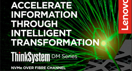 Accelerate information through Intelligent Transformation: ThinkSystem DM Series NVMe over Fibre Channel