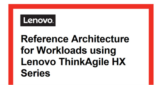 Reference Architecture for Workloads using Lenovo ThinkAgile HX Series