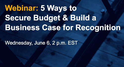 Webinar: 5 Ways to Secure Budget & Build a Business Case for Recognition