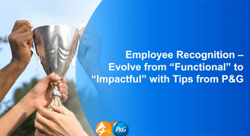 "Employee Recognition – Evolve from  ""Functional"" to ""Impactful"" with Tips from P&G"