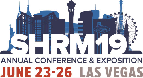 SHRM 2019: What Happens in Vegas ... Can Transform Your Organization