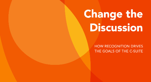 Change the Discussion: How Recognition Drives the Goals of the C-Suite