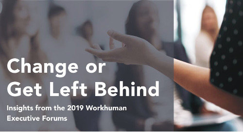 Change or Get Left Behind: Insights from the 2019 Workhuman Executive Forums