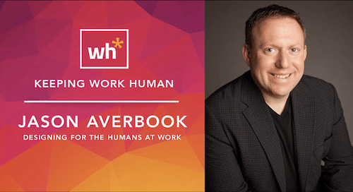 [Video] Jason Averbook: Designing for the Humans at Work