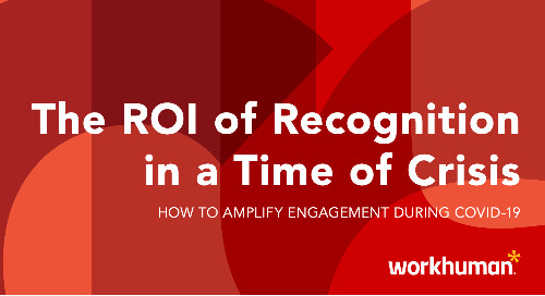 The ROI of Recognition in a Time of Crisis: How to Amplify Engagement