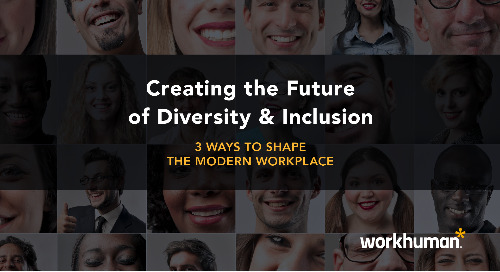 Creating the Future of Diversity & Inclusion: 3 Ways to Shape the Modern Workplace