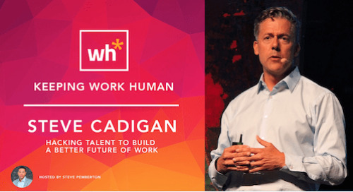 [Video] Steve Cadigan: Hacking Talent to Build a Better Future of Work
