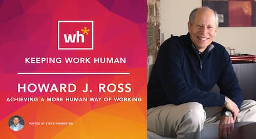 [Video] Howard J. Ross: Achieving a More Human Way of Working