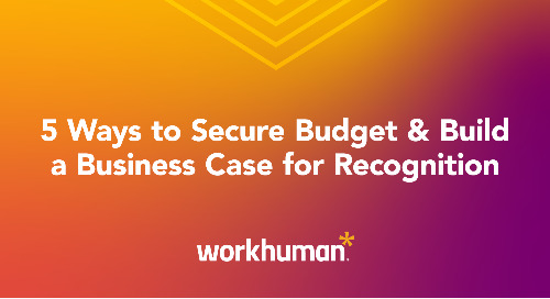 5 Ways to Secure Budget & Build a Business Case for Recognition