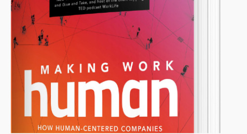"New Book Preview: ""Making Work Human: How Human-Centered Companies Are Changing the Future of Work and the World"""