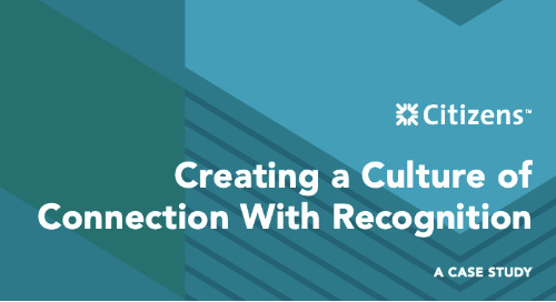 """Creating a Culture of Connection With Recognition"" – Introducing the New Citizens Financial Group Case Study"