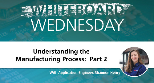 Whiteboard Wednesday: Understanding the Manufacturing Process Part 2