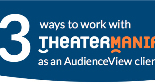 3 Ways to Work with TheaterMania as an AudienceView Client