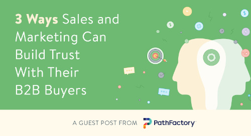 3 Ways Sales and Marketing Can Build Trust With Their B2B Buyers