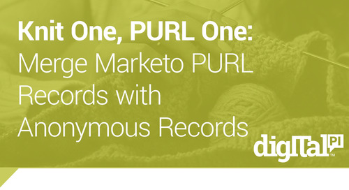 Knit One, PURL One: Merge Marketo PURL Records with Anonymous Records