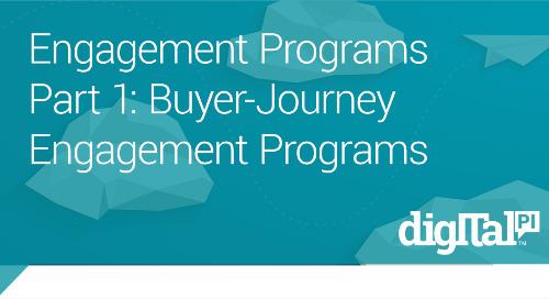 Engagement Programs Part 1: Buyer - Journey Engagement Programs
