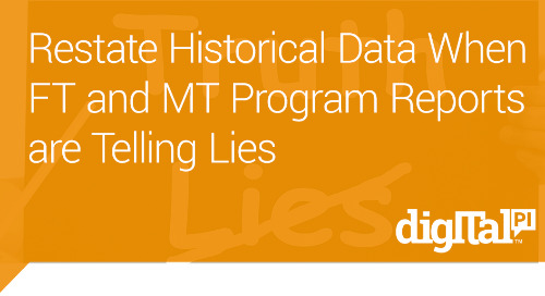 Restate Historical Data When FT and MT Program Reports are Telling Lies