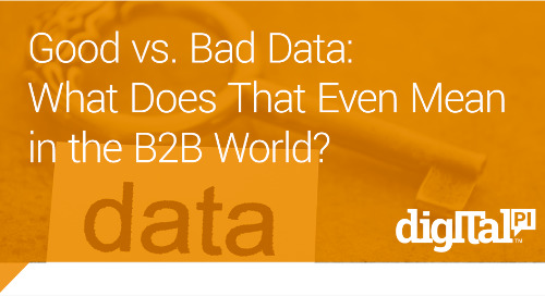 Good vs. Bad Data: What Does That Even Mean in the B2B World?