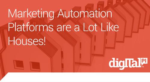 Marketing Automation Platforms are a Lot Like Houses