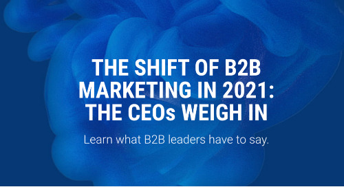 The Shift of B2B Marketing in 2021: The CEOs Weigh In
