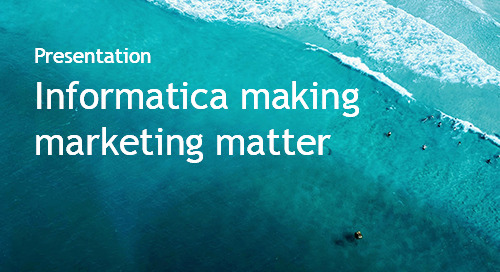 The Right Time and Place. How Informatica is Making its Marketing Matter More - Intent Event 2018