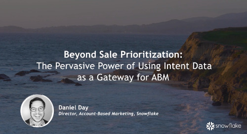 Intent Event 2018 - Beyond Sales Prioritization: Using Intent Data as a Gateway for ABM - Daniel Day - Snowflake