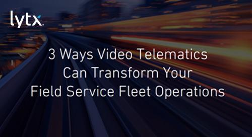 3 Ways Video Telematics Can Transform Your Field Service Fleet Operations
