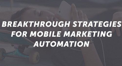 Breakthrough Strategies for Mobile Marketing Automation