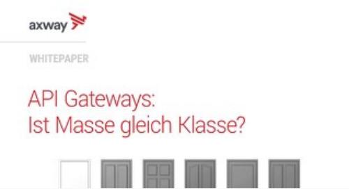 API Gateways: Ist Masse gleich Klasse?
