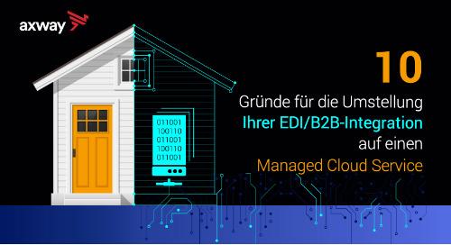 10 Gründe für die Umstellung Ihrer EDI/B2B-Integration auf einen Managed Cloud Service