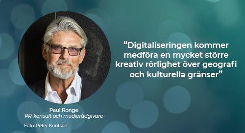 """Paul Ronge: """"Digitaliseringen kommer medföra en mycket större kreativ rörlighet över geografi och kulturella gränser"""""""