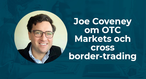 Joe Coveney om OTC Markets och cross border-trading
