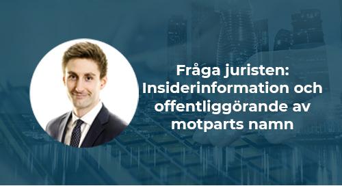 Fråga juristen: Insiderinformation och offentliggörande av motparts namn