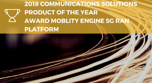 2018 Communications Solutions Product of the Year Award Mobility Engine 5G RAN Platform
