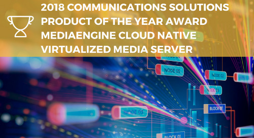 2018 Communications Solutions Product of the Year Award MediaEngine Cloud Native Virtualized Media Server