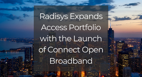 Radisys Expands Access Portfolio with the Launch of Connect Open Broadband