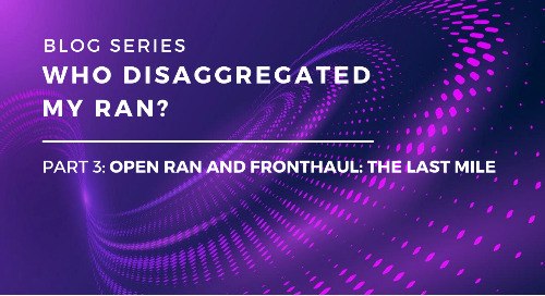 Who Disaggregated My RAN? Part 3: Open RAN and Fronthaul: The Last Mile