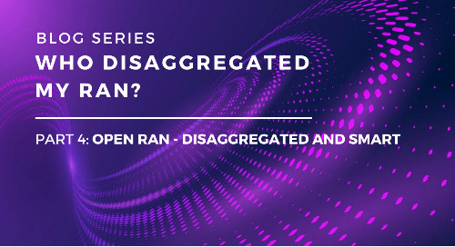 Who Disaggregated My RAN? Part 4: Open RAN - Disaggregated and Smart