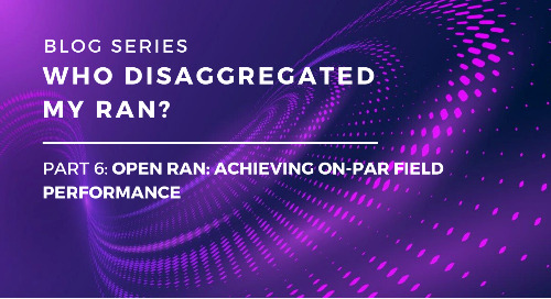 Who Disaggregated My RAN? Part 6: Open RAN: Achieving On-par Field Performance