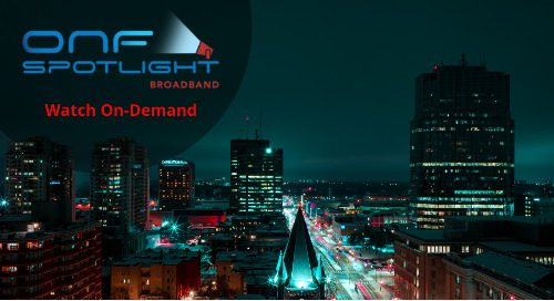 ONF Spotlight - Broadband: Presentations On-Demand Now