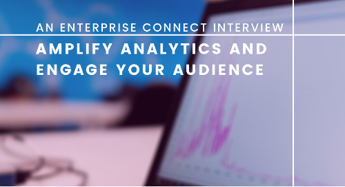 Amplify Your Analytics and Engage Your Audience: An Enterprise Connect Interview
