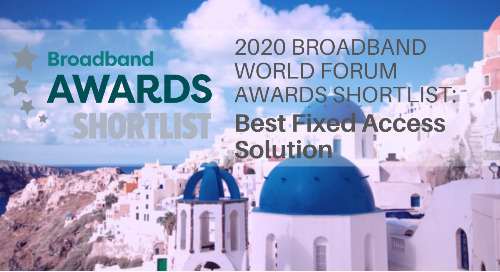 2020 Broadband World Forum Award: Best Fixed Access Solution Shortlist