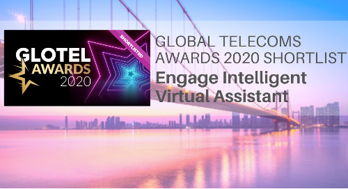 2020 Global Telecoms Award Shortlist: Engage Intelligent Virtual Assistant