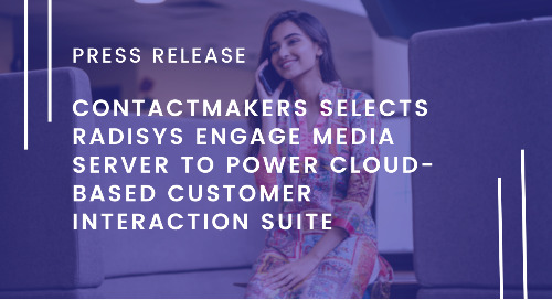 ContactMakers Selects Radisys Engage Media Server to Power Cloud-Based Customer Interaction Suite