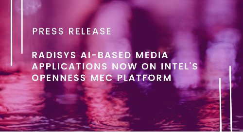 Radisys Delivers AI-based Media Applications on OpenNESS Multi-access Edge Compute Platform