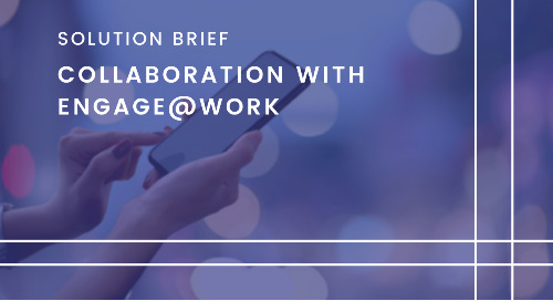 Secure, Reliable, Real-time Communication and Collaboration with Engage@Work