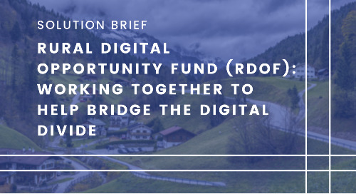Rural Digital Opportunity Fund (RDOF): Working Together to Help Bridge the Digital Divide