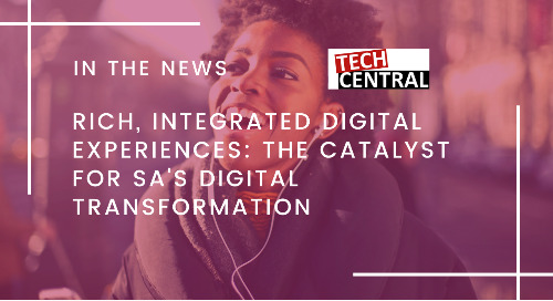 Rich, Integrated Digital Experiences: The Catalyst for SA's Digital Transformation