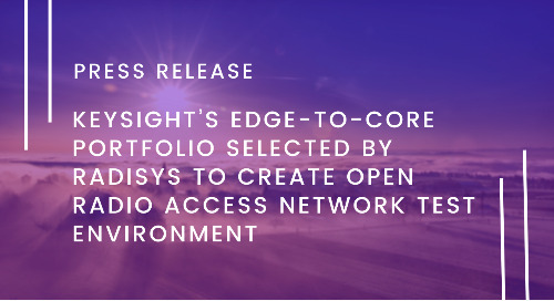 Keysight's Edge-to-core Portfolio Selected by Radisys to Create Open Radio Access Network Test Environment