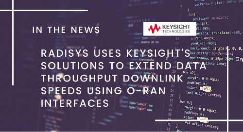 Radisys uses Keysight's solutions to extend data throughput downlink speeds using O-RAN interfaces